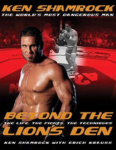 Beyond the Lion's Den: The Life, The Fights, The Techniques by Ken Shamrock (2016-02-02)