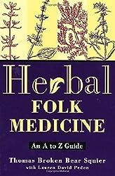 Herbal Folk Medicine: An A to Z Guide by Thomas Broken Bear Squier (1998-02-15)