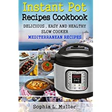 Instant Pot Recipes Cookbook: DELICIOUS, EASY, and HEALTHY Slow Cooker Mediterranean Recipes