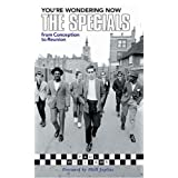 You're Wondering Now: The Specials - From Conception To Reunion