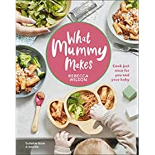 ‏‪What Mummy Makes: Cook just once for you and your baby‬‏