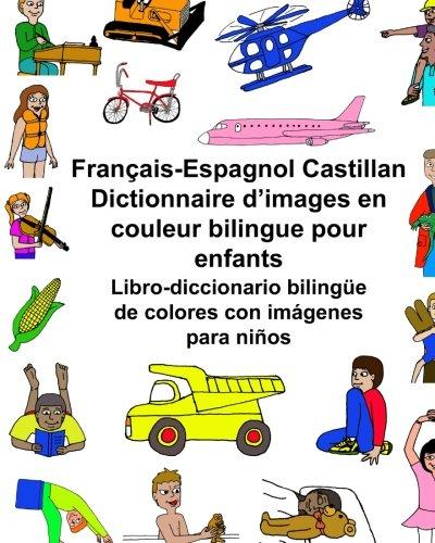 Français-Espagnol Castillan Dictionnaire d'images en couleur bilingue pour enfants Libro-diccionario bilingüe de colores con imágenes para niños