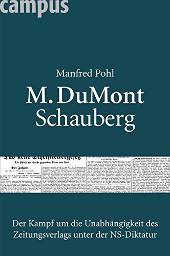M. DuMont Schauberg: Der Kampf um die Unabhängigkeit des Zeitungsverlags unter der NS-Diktatur