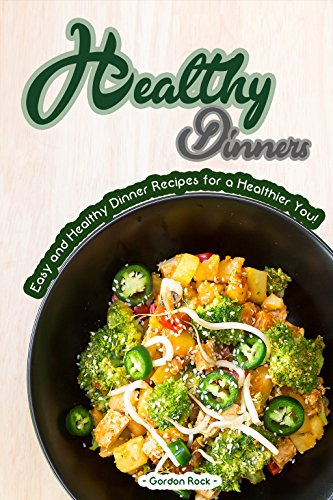 healthy-dinners-easy-and-healthy-dinner-recipes-for-a-healthier-you-english-edition