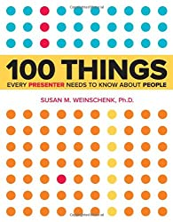 100 Things Every Presenter Needs to Know About People