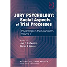 Jury Psychology: Social Aspects of Trial Processes: Psychology in the Courtroom, Volume I: Psychology in the Courtroom v. 1 (Psychology, Crime and Law)