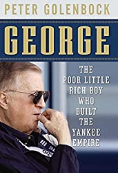 George: The Poor Little Rich Boy Who Built the Yankee Empire by Peter Golenbock (2010-02-01)