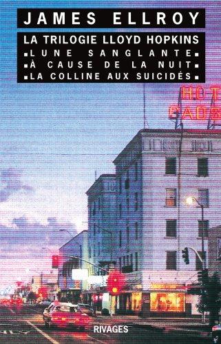 Trilogie Lloyd Hopkins : Tome 1, Lune sanglante ; Tome 2, A cause de la nuit ; Tome 3, La colline aux suicidés