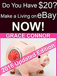 Do You Have $20? Make a Living On eBay - NOW!: A Ridiculously Quick Guide (English Edition)