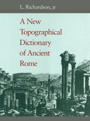 A New Topographical Dictionary of Ancient Rome by L. Richardson jr (1992-10-01)