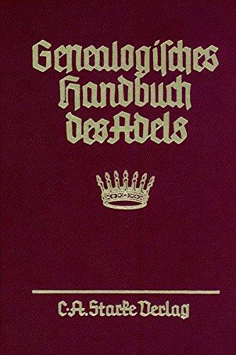 Genealogisches Handbuch des Adels. Enthaltend Fürstliche, Gräfliche, Freiherrliche, Adelige Häuser und Adelslexikon: Genealogisches Handbuch des ... A und B. Uradel und Briefadel kombiniert