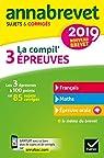Annales du brevet Annabrevet 2019 La compil' 3 épreuves: sujets, corrigés & conseils de méthode par Demeillers
