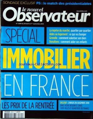 NOUVEL OBSERVATEUR (LE) [No 2390] du 26/08/2010 - PS / LE MATCH DES PRESIDENTIABLES - SPECIAL IMMOBILIER EN FRANCE - LES PRIX DE LA NRETREE - L'ARGUS DU LOGEMENT 2010 par Collectif
