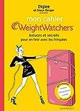 Mon cahier Weight Watchers - Astuces et secrets pour en finir avec les fringales...
