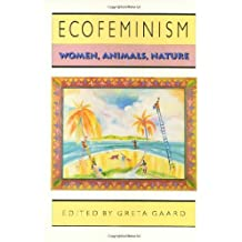 Ecofeminism (Ethics And Action): Women, Animals, Nature