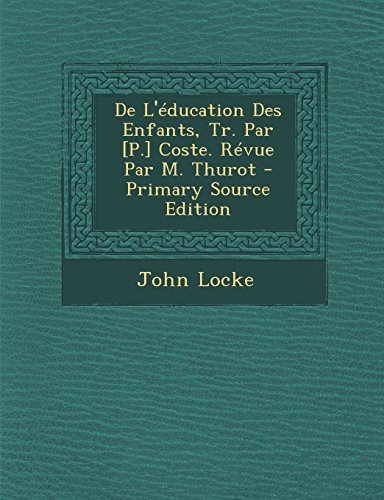 De L'éducation Des Enfants, Tr. Par [P.] Coste. Révue Par M. Thurot
