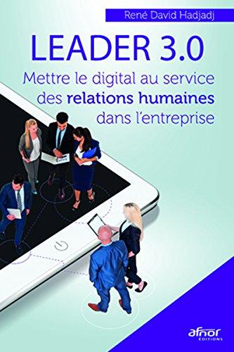 Download books Leader 3.0 : Mettre le digital au service des relations humaines dans l'entreprise