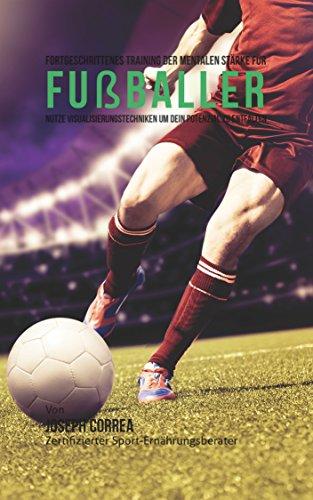 Fortgeschrittenes Training der mentalen Stärke für Fußballer: Nutze Visualisierungstechniken um dein Potenzial zu entfalten