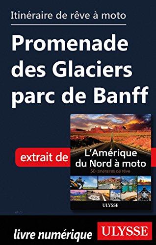 Descargar Libro Itinéraire de rêve à moto - Promenade des Glaciers parc de Banff de Collectif
