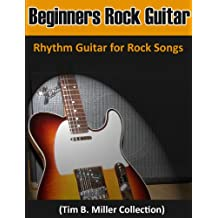 Rock Guitar for Beginners Easy Rock Songs Rock Guitar Power Chords (Tim B. Miller Collection) (English Edition)