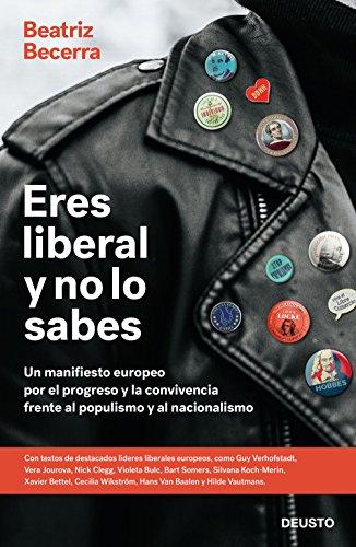 Eres liberal y no lo sabes: Un manifiesto europeo por el progreso y la convivencia frente al populismo y al nacionalismo (Sin colección)
