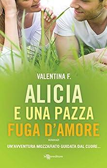 Alicia e una pazza fuga d'amore (Leggereditore) di [F., Valentina]