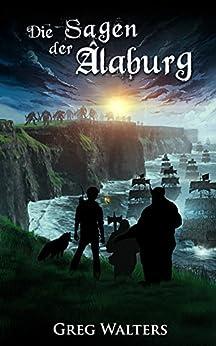 Die Sagen der Alaburg (Alaburg 4/4) (Die Farbseher Saga) (German Edition) by [Walters, Greg]