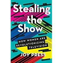 Stealing the Show: How Women Are Revolutionizing Television (English Edition)