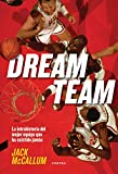 Dream Team - La intrahistoria del mejor equipo que ha existido jamás / How Michael, Magic, Larry, Charles, and the Greatest Team of All Time Conquered ... and Changed the Game of Basketball Forever