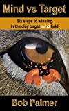 Mind vs Target: Six steps to winning in the clay target mind field