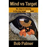 Mind vs Target: Six steps to winning in the clay target mind field (English Edition)