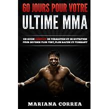 60 JOURS Pour VOTRE ULTIME MMA: Un Guide COMPLET de Formation et de Nutrition pour Devenir Plus Fort, Plus Rapide et Puissant