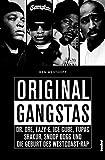 Original Gangstas: Die unbekannte Geschichte von Dr. Dre, Eazy-E, Ice Cube, Snoop Dogg, Tupac Shakur und der Geburt des Westcoast-Rap