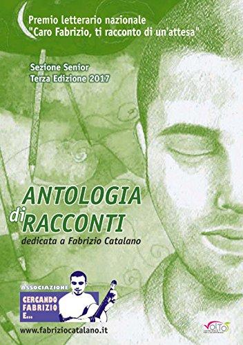 Antologia di racconti dedicata a Fabrizio Catalano. Premio letterario nazionale «Caro Fabrizio, ti racconto di un'attesa». Sezione Senior