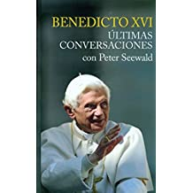 Benedicto XVI últimas conversaciones (Testimonios)