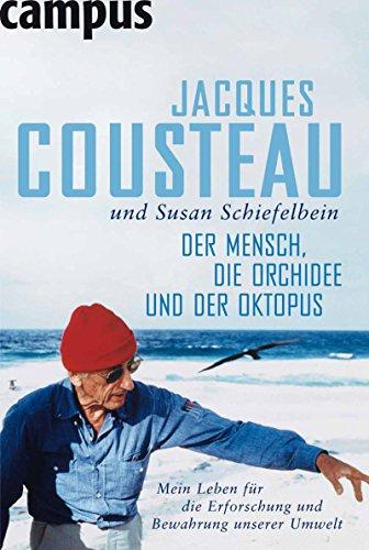 Der Mensch, die Orchidee und der Oktopus: Mein Leben für die Erforschung und Bewahrung unserer Umwelt
