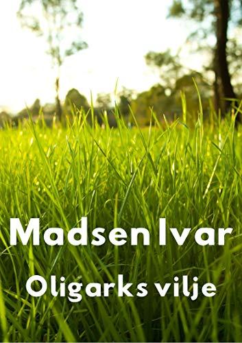 Oligarks vilje (Norwegian Edition) por Madsen  Ivar