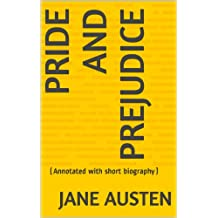 Pride and Prejudice: (Annotated with short biography) (English Edition)