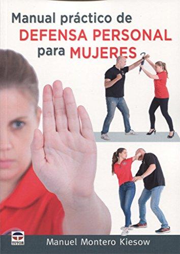 MANUAL PRÁCTICO DE DEFENSA PERSONAL PARA MUJERES por MANUEL MONTERO KIESOW