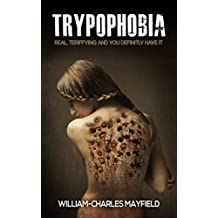 Trypophobia: Real Terriffying and you defenetely have it: phobia,fear,anxiety,stress,overcome,trypophobia (Stress, Anxiety,Depression, High Pressure, Unhappy, Stressed) (English Edition)