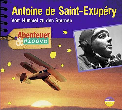 Abenteuer & Wissen: Antoine de Saint-Exupéry: Vom Himmel zu den Sternen