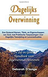 Dagelijks Overwinning: (Dutch Edition) Een Duizend Namen, Titels, en Eigenschappen van God; met Praktische Toepassingen voor Dagelijks Toewijding en Levenssituaties