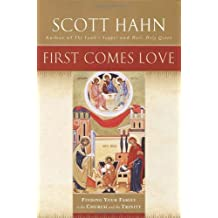 First Comes Love: Finding Your Family in the Church and the Trinity by Scott Hahn (2002-05-07)