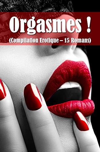 Couverture du livre Orgasmes ! (Compilation Erotique - 15 Romans)