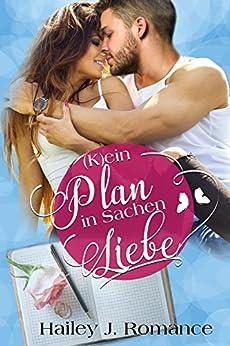 (K)ein Plan in Sachen Liebe von [Romance, Hailey J.]