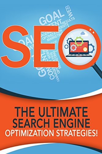 SEO: The Ultimate Search Engine Optimization Strategies! (English Edition)
