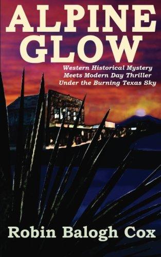 Alpine Glow: Western Historical Mystery Meets Modern Day Thriller Under the Burning Texas Sky: Volume 1