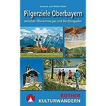 Kulturwandern Pilgerziele Oberbayern: zwischen Oberammergau und Berchtesgaden. 25 Touren. Mit GPS-Daten. (Rother Wanderbuch)