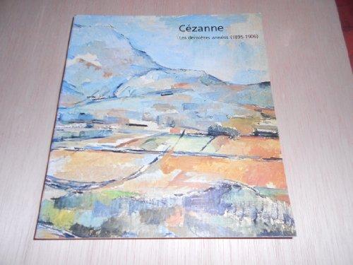 Cézanne : Les dernières années 1895 - 1906, catalogue exposition grand palais, Paris, du 20 avril au 23 juillet 1978 par Geneviève Monnier