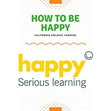 How to be happy! Step-By-Step ways of being HAPPY!: Your way to be Happy (English Edition)